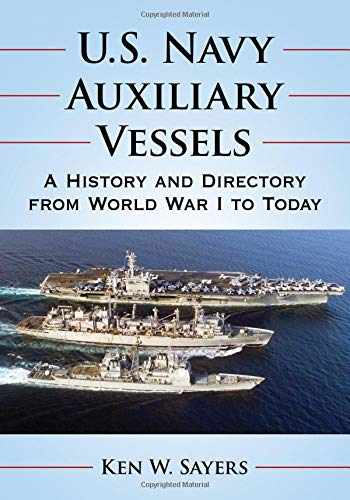 9781476672564-1476672563-U.S. Navy Auxiliary Vessels: A History and Directory from World War I to Today