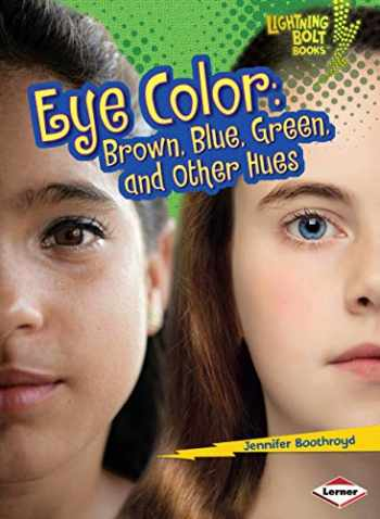 9781580139540-158013954X-Eye Color: Brown, Blue, Green, and Other Hues (Lightning Bolt Books ® ― What Traits Are in Your Genes?)