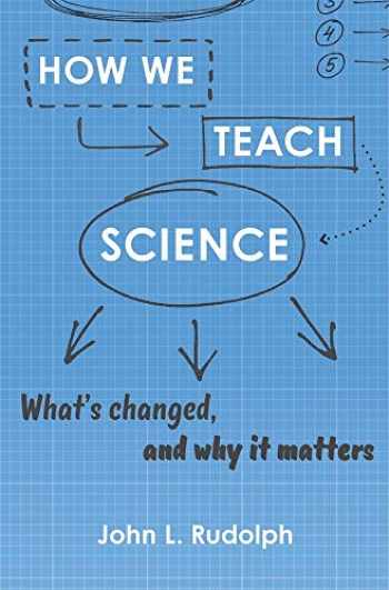 9780674919341-0674919343-How We Teach Science: What's Changed, and Why It Matters