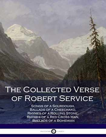 9781975937560-1975937562-The Collected Verse of Robert Service: Songs of a Sourdough, Ballads of a Cheechako, Rhymes of a Rolling Stone, Rhymes of a Red Cross Man, Ballads of a Bohemian
