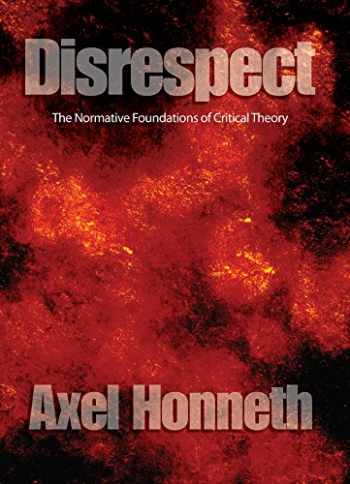 9780745629063-0745629067-Disrespect: The Normative Foundations of Critical Theory