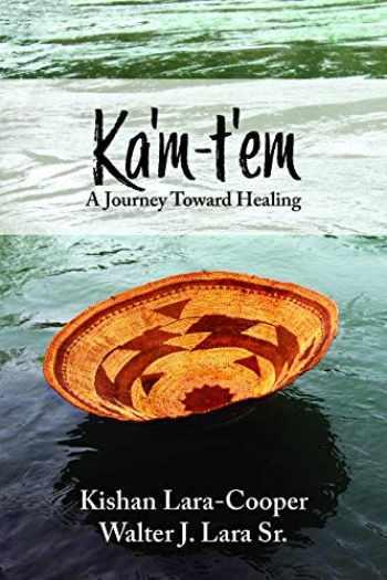 9781942279273-1942279272-Ka'm-t'em: A Journey Toward Healing