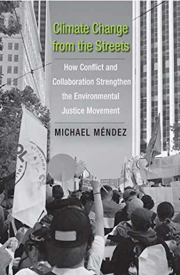 9780300232158-0300232152-Climate Change from the Streets: How Conflict and Collaboration Strengthen the Environmental Justice Movement