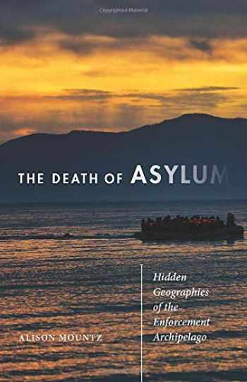 9780816697113-0816697116-The Death of Asylum: Hidden Geographies of the Enforcement Archipelago