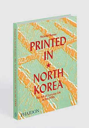 9780714879239-0714879231-Printed in North Korea: The Art of Everyday Life in the DPRK