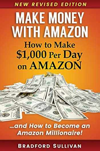 9781520319971-1520319975-Make Money with Amazon - How to Make $1,000 Per Day on Amazon: How to Become an Amazon Millionaire! (Make Money on Amazon)