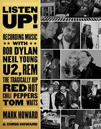 9781770414822-1770414827-Listen Up!: Recording Music with Bob Dylan, Neil Young, U2, R.E.M., The Tragically Hip, Red Hot Chili Peppers, Tom Waits...