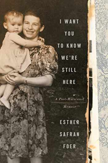 9780525575986-0525575987-I Want You to Know We're Still Here: A Post-Holocaust Memoir