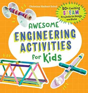 9781641523691-1641523697-Awesome Engineering Activities for Kids: 50+ Exciting STEAM Projects to Design and Build (Awesome STEAM Activities for Kids)