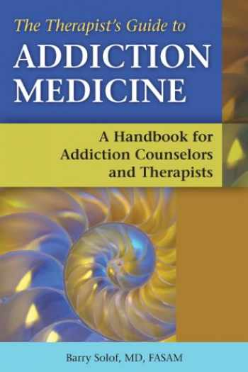 9781937612436-1937612430-The Therapist's Guide to Addiction Medicine: A Handbook for Addiction Counselors and Therapists