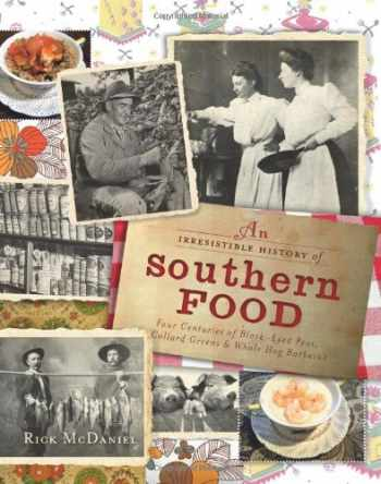9781609491932-1609491939-Irresistible History of Southern Food: Four Centuries of Black-Eyed Peas, Collard Greens & Whole Hog Barbecue (American Palate)