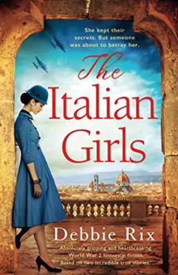 9781838882044-1838882049-The Italian Girls: Absolutely gripping and heartbreaking World War 2 historical fiction
