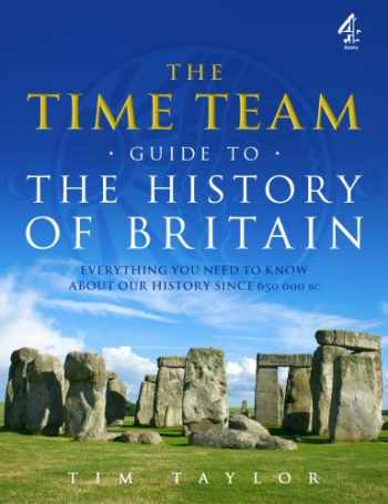 9781905026708-1905026706-The Time Team Guide to the History of Britain: Everything You Need to Know About Our History Since 650 000 BC