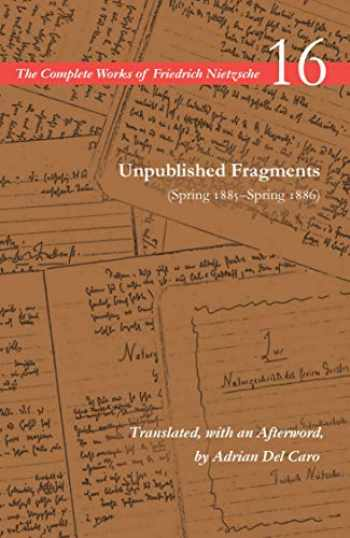 9781503608726-1503608727-Unpublished Fragments (Spring 1885–Spring 1886): Volume 16 (The Complete Works of Friedrich Nietzsche)