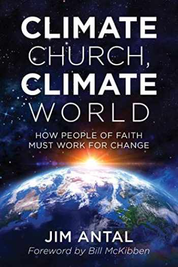 9781538110690-1538110695-Climate Church, Climate World: How People of Faith Must Work for Change