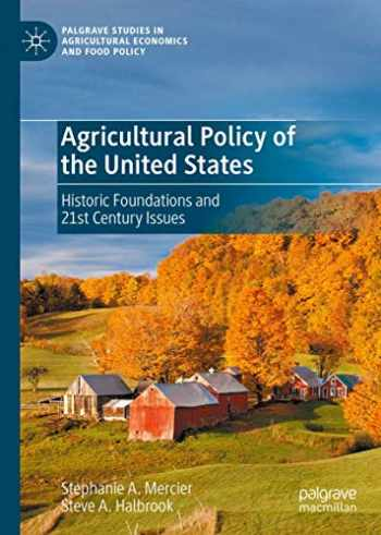 9783030364519-3030364518-Agricultural Policy of the United States: Historic Foundations and 21st Century Issues (Palgrave Studies in Agricultural Economics and Food Policy)