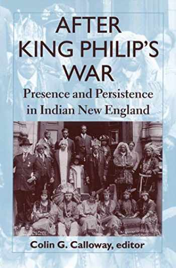 9780874518191-0874518199-After King Philip's War: Presence and Persistence in Indian New England (Reencounters with Colonialism: New Perspectives on the Americas)