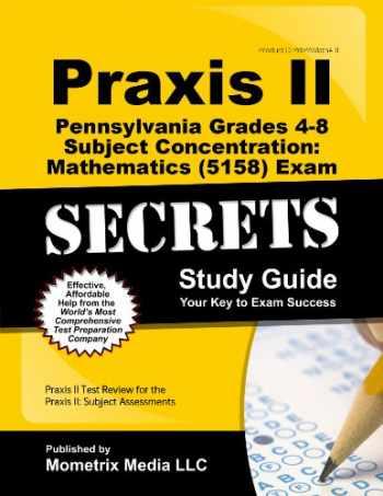 9781627339919-1627339914-Praxis II Pennsylvania Grades 4-8 Subject Concentration: Mathematics (5158) Exam Secrets Study Guide: Praxis II Test Review for the Praxis II: Subject Assessments (Secrets (Mometrix))