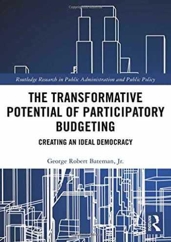 9780367334031-0367334038-The Transformative Potential of Participatory Budgeting: Creating an Ideal Democracy (Routledge Research in Public Administration and Public Policy)