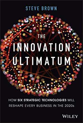 9781119615422-1119615429-The Innovation Ultimatum: How six strategic technologies will reshape every business in the 2020s