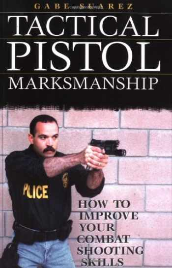 9781581602784-1581602782-Tactical Pistol Marksmanship: How To Improve Your Combat Shooting Skills