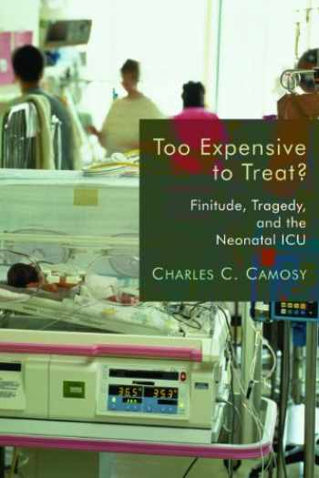 9780802865298-0802865291-Too Expensive to Treat?: Finitude, Tragedy, and the Neonatal ICU