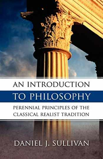 9780895554697-0895554690-An Introduction to Philosophy: Perennial Principles of the Classical Realist Tradition