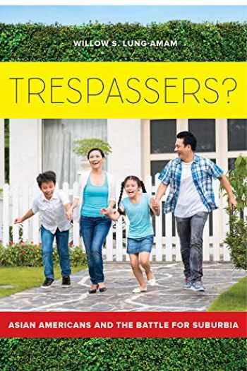 9780520293908-0520293908-Trespassers?: Asian Americans and the Battle for Suburbia