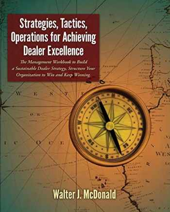9781511833929-1511833920-Strategies, Tactics, Operations for Achieving Dealer Excellence: How to Build a Sustainable Dealer Strategy, Structure Your Organization to Win and Keep Winning (Dealer Development) (Volume 2)