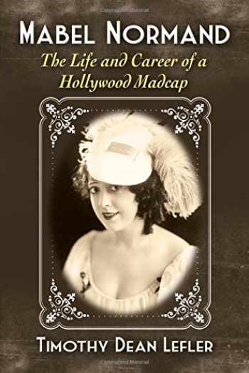 9780786478675-0786478675-Mabel Normand: The Life and Career of a Hollywood Madcap