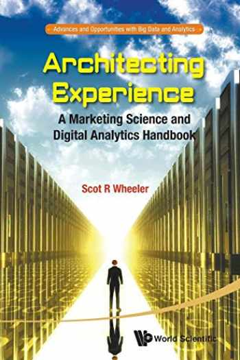 9789814725651-981472565X-Architecting Experience: A Marketing Science And Digital Analytics Handbook (Advances and Opportunities with Big Data and Analytics)