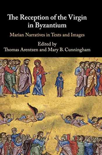 9781108476287-1108476287-The Reception of the Virgin in Byzantium: Marian Narratives in Texts and Images