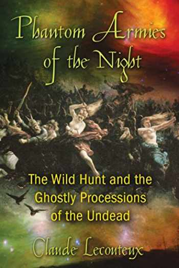 9781594774362-1594774366-Phantom Armies of the Night: The Wild Hunt and the Ghostly Processions of the Undead