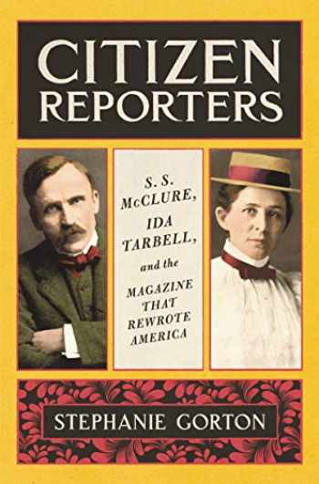 9780062796646-006279664X-Citizen Reporters: S.S. McClure, Ida Tarbell, and the Magazine That Rewrote America
