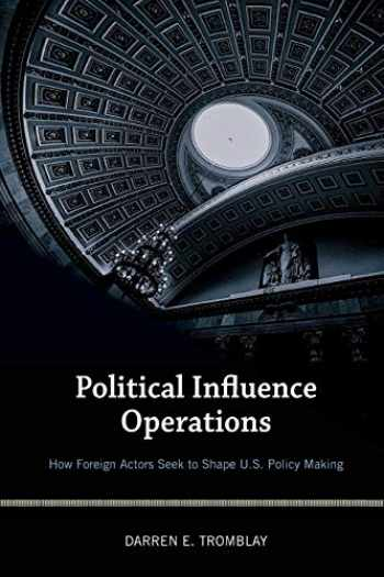9781538103319-1538103311-Political Influence Operations: How Foreign Actors Seek to Shape U.S. Policy Making