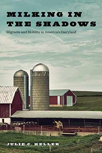 9780813596419-0813596416-Milking in the Shadows: Migrants and Mobility in America's Dairyland (Inequality at Work: Perspectives on Race, Gender, Class, and Labor)