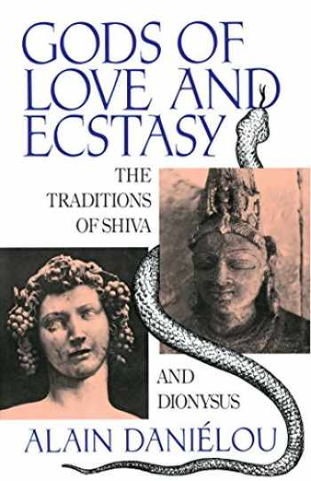 9780892813742-0892813741-Gods of Love and Ecstasy: The Traditions of Shiva and Dionysus