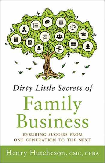 9781626346246-1626346240-Dirty Little Secrets of Family Business (3rd Edition): Ensuring Success from One Generation to the Next