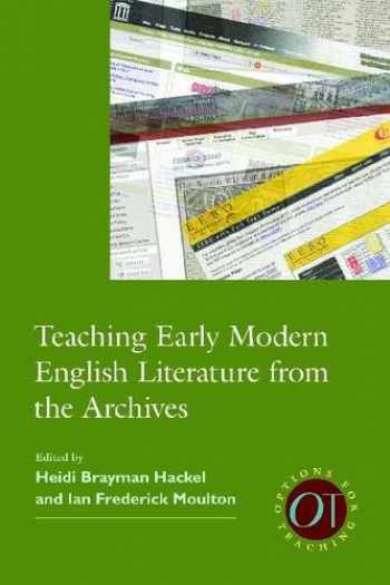 9781603291569-1603291563-Teaching Early Modern English Literature from the Archives (Options for Teaching)