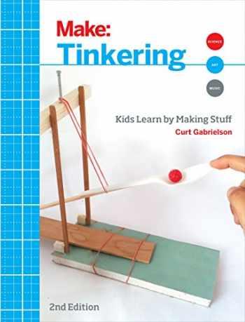 9781680450385-1680450387-Tinkering: Kids Learn by Making Stuff (Make)