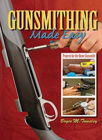 9781616080778-1616080779-Gunsmithing Made Easy: Projects for the Home Gunsmith