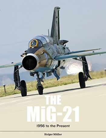 9780764356360-0764356364-The MiG-21: The Legendary Fighter/Interceptor in Soviet and Worldwide Use, 1956 to the Present