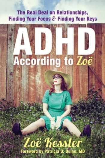9781608826612-1608826619-ADHD According to Zoë: The Real Deal on Relationships, Finding Your Focus, and Finding Your Keys