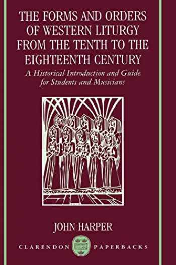 9780198162797-0198162790-The Forms and Orders of Western Liturgy from the Tenth to the Eighteenth Century: A Historical Introduction and Guide for Students and Musicians (Clarendon Paperbacks)