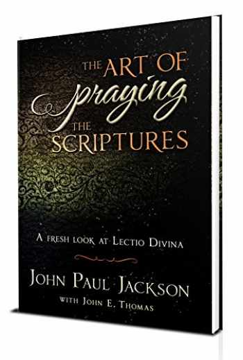 9780985863890-0985863897-The Art of Praying The Scriptures: A Fresh Look At Lectio Divina