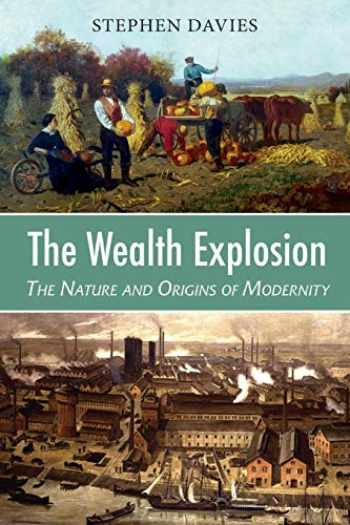 9781912224593-1912224593-The Wealth Explosion: The Nature and Origins of Modernity