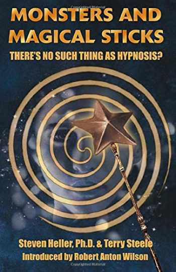 9781935150633-1935150634-Monsters and Magical Sticks: There's No Such Thing As Hypnosis?