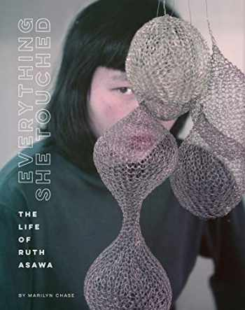 9781452174402-1452174407-Everything She Touched: The Life of Ruth Asawa