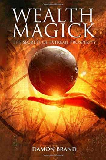 9781503050013-1503050017-Wealth Magick: The Secrets of Extreme Prosperity