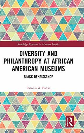 9780815349648-0815349645-Diversity and Philanthropy at African American Museums: Black Renaissance (Routledge Research in Museum Studies)